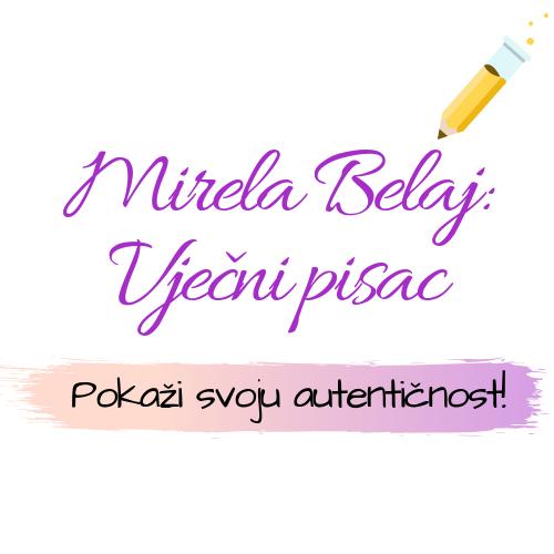Mirela Belaj: Vječni pisac I Pokaži svoju autentičnost!